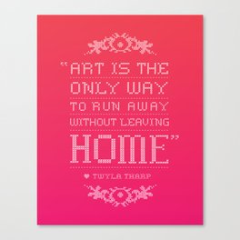 """Art is the only way to run away without leaving home."" - Twyla Tharp Canvas Print"