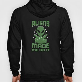 Green Aliens Made Me Do It Hoody