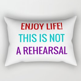 Enjoy life This is not a rehearsal Rectangular Pillow