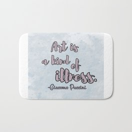 ART IS A KIND OF ILLNESS Bath Mat