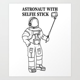 astronaut with selfi stick mobile phone picture photo space Art Print