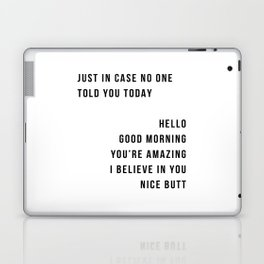 Just In Case No One Told You Today Hello Good Morning You're Amazing I Belive In You Nice Butt Minimal Laptop & iPad Skin