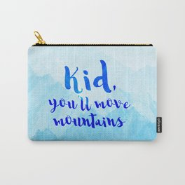 Kid, you'll move mountains Carry-All Pouch
