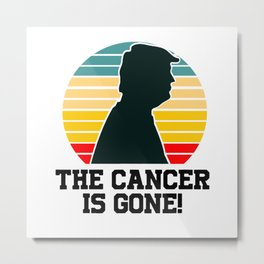 Donald Trump The Cancer Is Gone Vintage Metal Print