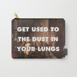 Get Used to the Dust in Your Lungs Carry-All Pouch