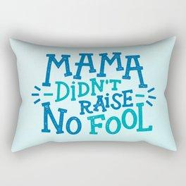 Mama Didn't Raise No Fool Rectangular Pillow