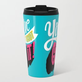 You've Just About Got It! Travel Mug