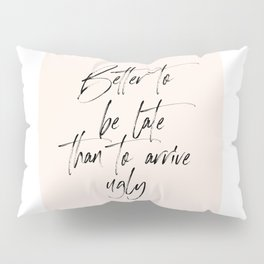 Better To Be Late Than To Arrive Ugly, Printable Art, Modern Wall Art. Gift Idea, Calligraphy Pillow Sham