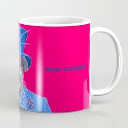 Never explain Never complain Coffee Mug