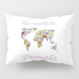 The world is female 2 . Pillow Sham