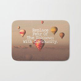 Replace Fear of the Unknown with Curiosity  Bath Mat