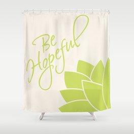 Be Hopeful Shower Curtain