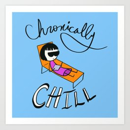 Chronically Chill Art Print