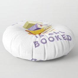 My Weekend Is All Booked Floor Pillow