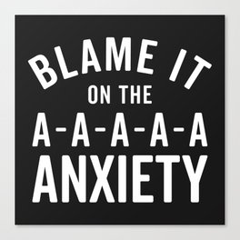Blame It On Anxiety Funny Quote Canvas Print