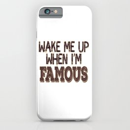 """""""Wake Me Up When I'm Famous"""" tee design made for you! Makes a nice and unique gift too! Try it now! iPhone Case"""