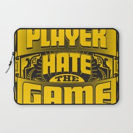 Dont Hate the Player Hate the Game Laptop Sleeve