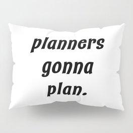 planners gonna plan. Pillow Sham