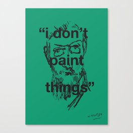 I Don't Paint Things Canvas Print