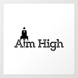 aim high… who knows how far you can go or what you can achieve! Art Print