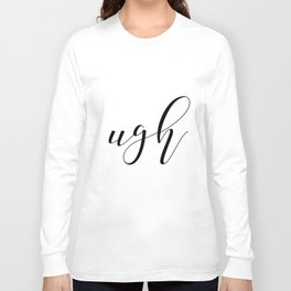 Ugh, Funny 8x10 Print, Typography, Office Decor, Gallery Wall, Home, Wall Print Long Sleeve T-shirt