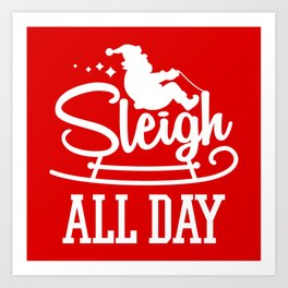 Sleigh All Day Funny Santa Claus Christmas Holiday Art Print