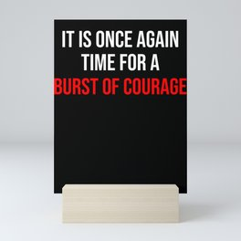 It Is Once Again Time For A Burst Of Courage Mini Art Print
