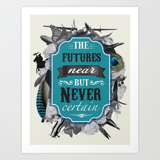 The Future's Near But Never Certain Art Print