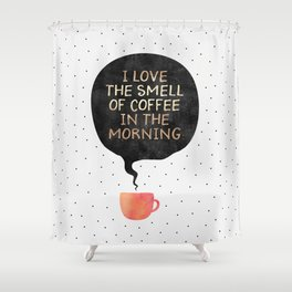 I love the smell of coffee in the morning Shower Curtain