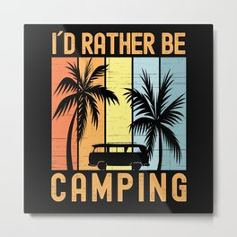 I Would Rather Be Camping Good Vibes Metal Print