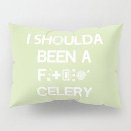 I shoulda been a * celery Pillow Sham
