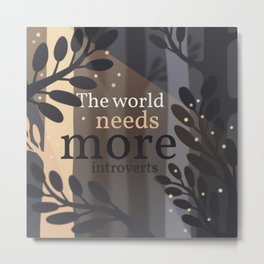 The World Needs More Introverts Metal Print