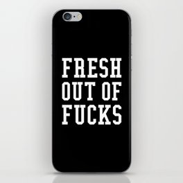 FRESH OUT OF FUCKS (Black & White) iPhone Skin