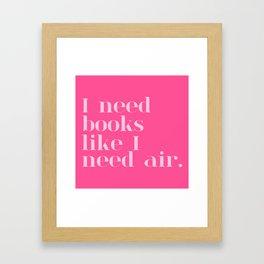 I Need Books Like I Need Air - Pink Framed Art Print