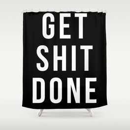 Get Shit Done (Black) Shower Curtain