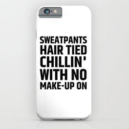 SWEATPANTS HAIR TIED CHILLIN' WITH NO MAKE-UP ON iPhone Case