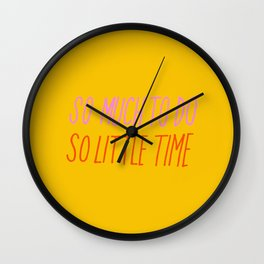 So Much To Do So Little Time Wall Clock