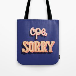 Ope, Sorry Tote Bag