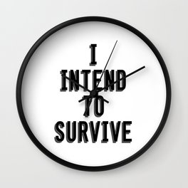 I Intend To Survive Wall Clock