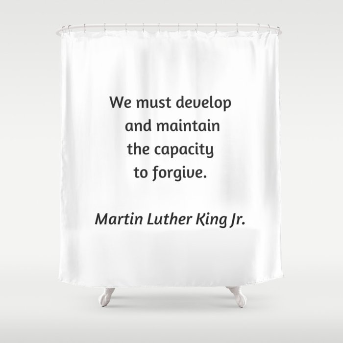 Martin Luther King Inspirational Quote Forgive Shower Curtain By