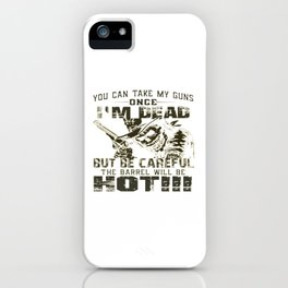Take My Guns Once I'm Dead! iPhone Case