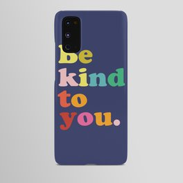 Be Kind To You Android Case