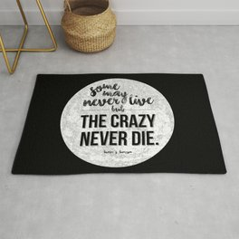 Some may never live, but the crazy never die. Rug