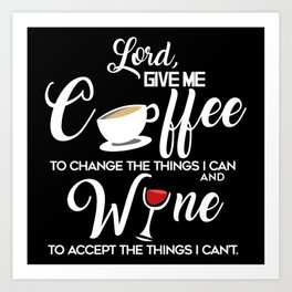 Lord Give Me Coffee And Wine Art Print