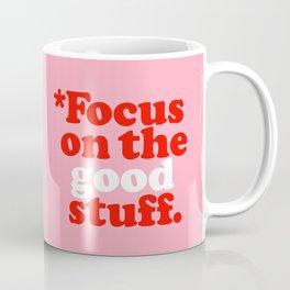 Focus On The Good Stuff. Coffee Mug