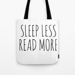 sleep less read more Tote Bag