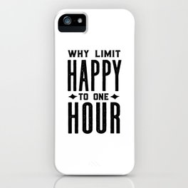 Why Limit Happy To One Hour,BAR WALL DECOR, Home Bar Decor,Celebrate Life,Whiskey Quote iPhone Case