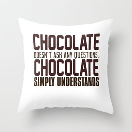 Chocolate Doesn't Ask Any Questions Throw Pillow