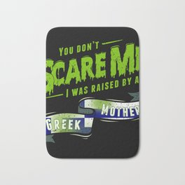You Don't Scare Me I Was Raised By A Greek Mother Bath Mat