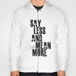 Say Less and Mean MORE Hoody